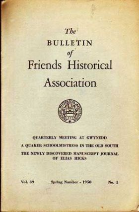 The Bulletin of Friends Historical Association, Spring Number 1950 (Volume 39, No. 1). Frederick B. Tolles, Charles F. Jenkins, Charles H. Jr. Nichols, Bliss Forbush, Others.
