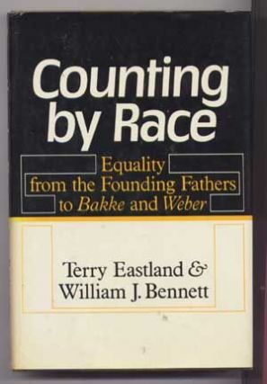 Counting by Race : Equality from the Founding Fathers to Bakke. Terry Eastland, William J. Bennett.