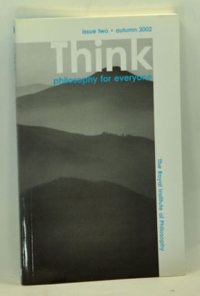 Think: Philosophy for Everyone. Issue 2 (Autumn 2002). Stephen Law, Alvin Plantinga, Robert Kirk,...