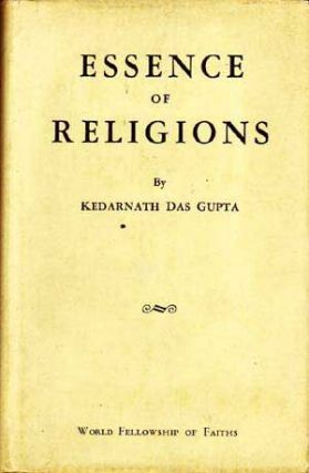 Essence of Religions; Compiled for the Fifth World Parliament of Faiths 1940-1941. Kedarnath Das...