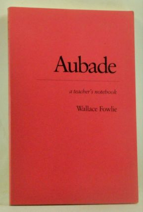 Aubade: A Teacher's Notebook. Wallace Fowlie.