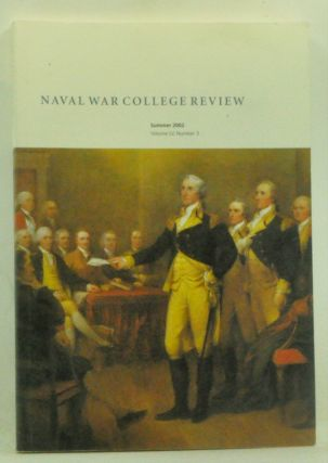 Naval War College Review, Volume 55, Number 3 (Summer 2002). Thomas R. Grassey, Richard H. Kohn,...