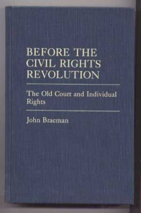Before the Civil Rights Revolution : The Old Courts and Individual Rights (41) (Contributions in Legal Studies Ser., No. 41). John Braeman.