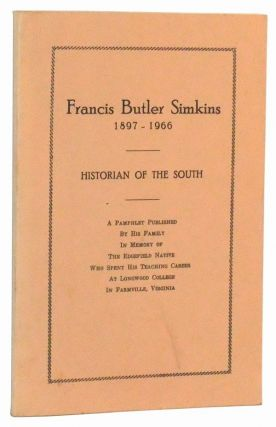 Francis Butler Simkins 1897-1966: Historian of the South. A Pamphlet Published by His Family in Memory of the Edgefield Native Who Spent His Teaching Career at Longwood College in Farmville, Virginia. Augustus T. Graydon, Robert H. Woody, Francis Butler Simkins, others.