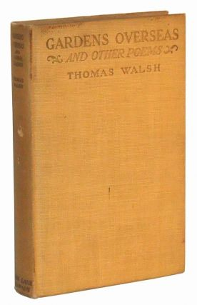 Gardens Overseas and Other Poems. Thomas Walsh.
