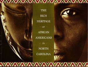 The Rich Heritage of African Americans in North Carolina. Jeffrey J. Crow, Mary Regan, John Hope Franklin, foreword.