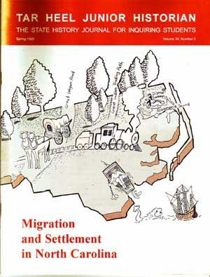 Tar Heel Junior Historian: North Carolina History for Students, Spring 1995 (Volume 34, Number 2); Migration and Settlement in North Carolina. Jerry C. Cashion, Stephen R. Claggett, Alan D. Watson, Christopher E. Hendricks, J. Edwin Hendricks, Ron Holland, Donald R. Lennon, Fred D. Ragan, Alfred W. Stuart, Laura Baum.