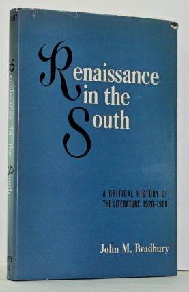 Renaissance in the South: A Critical History of the Literature, 1920-1960. John M. Bradbury.