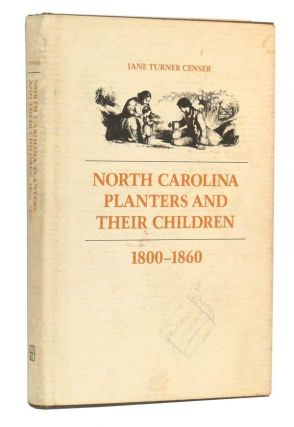 North Carolina Planters and Their Children, 1800-1860. Jane Turner Censer