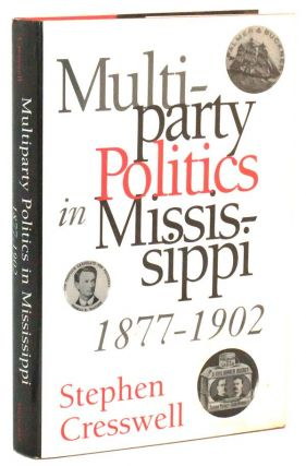Multiparty Politics in Mississippi, 1877-1902. Stephen Edward Cresswell.