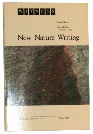 Witness, Volume III, Number 4 (Winter 1989). Special Issue: New Nature Writing. Thomas J. Lyon, Rick Bass, Charles Bowden, Jean Craighead George, John Hay, Edward Hoagland, William Kittredge, Barry Lopez, Sherman Paul, Margaret Pettis, Gary Snyder, John Tallmadge, Stephen Trimble, Jack Turner, Terry Williams.