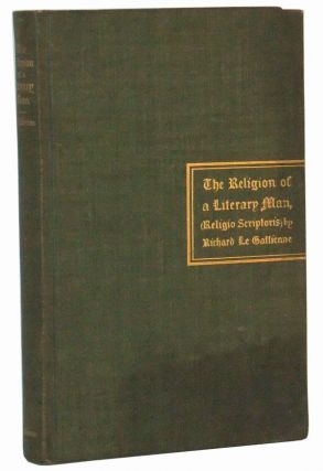 The Religion of a Literary Man (Religio Scriptoris). Richard Le Gallienne