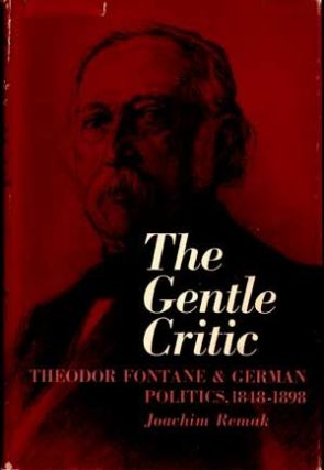 The Gentle Critic: Theodor Fontane & German Politics, 1848-1898. Joachim Remak