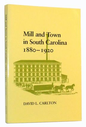 Mill and Town in South Carolina, 1880-1920. David L. Carlton