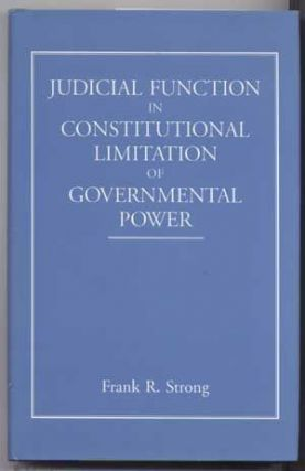 Judicial Function in Constitutional Limitation of Governmental Power. Frank R. Strong