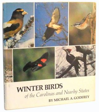 Winter Birds of the Carolinas and Nearby States. Michael A. Godfrey.
