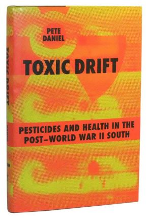 Toxic Drift: Pesticides And Health in the Post-world War II South. Pete Daniel.
