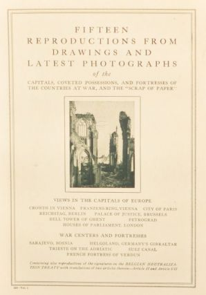 "Fifteen Reproductions from Drawings and Latest Photographs of the Capitals, Coveted Possessions, and Fortresses of the Countries at War, and the ""Scrap of Paper."" 256 - Vol. 1. Unknown."