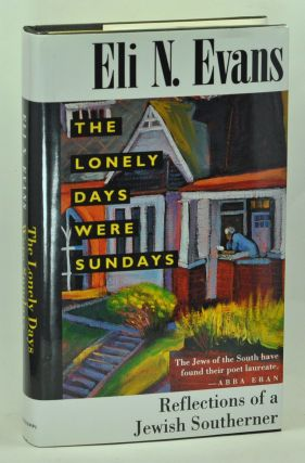 The Lonely Days Were Sundays: Reflections of a Jewish Southerner. Eli N. Evans