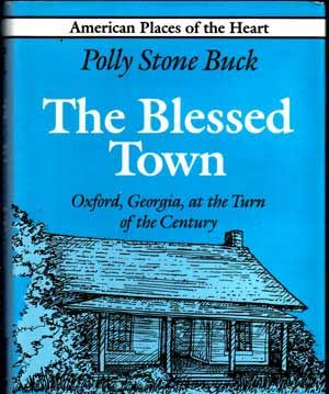 The Blessed Town: Oxford, Georgia, at the Turn of the Century. Polly Stone Buck
