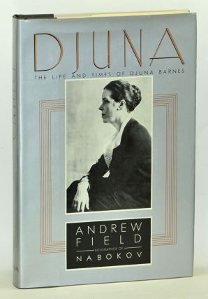 Djuna: The Life and Times of Djuna Barnes. Andrew Field