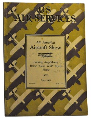 U. S. Air Services, Volume 12, Number 5 (May, 1927). Earl N. Findley, E. E. Wilson, Clarence M. Young, Neelym Frederick R., Eleanor D. Booth, F. Trubee Davison, Scholle Howard A., Thomas R. Reed, Paul Edward Garber.