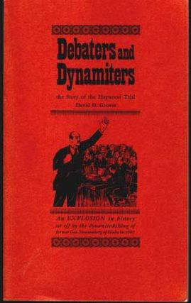 Debaters and Dynamiters: The Story of The Haywood Trial. David H. Grover