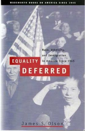 Equality Deferred: Race, Ethnicity, and Immigration in America, Since 1945. James S. Olson.