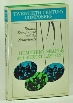 Britain, Scandinavia and the Netherlands. Humphrey Searle, Robert Layton.