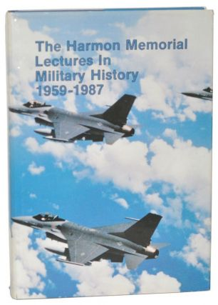 The Harmon Memorial Lectures in Military History, 1959-1987 A Collection of the First Thirty Harmon Lectures Given at the United States Air Force Academy. Harry R. Borowski.