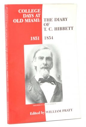 College Days at Old Miami: The Diary of T. C. Hibbett, 1851-1854. William Pratt.