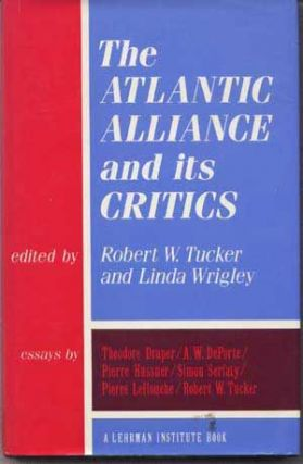 The Atlantic Alliance and Its Critics. Robert W. Tucker, Linda Wrigley