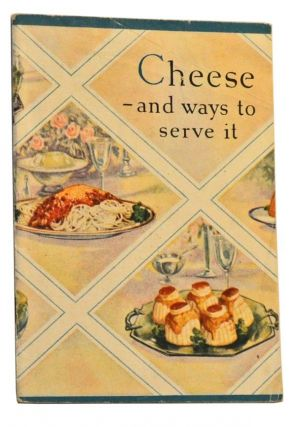 Cheese: The Ideal Food, Healthful, Nutritious, Economical. Many Delicious Ways to Serve It. Kraft-Phenix Cheese Company Home Economics Department.