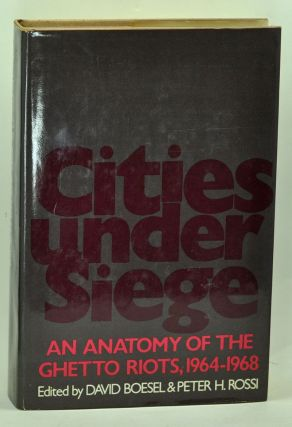 Cities under Siege: An Anatomy of the Ghetto Riots, 1964-1968. David Boesel, Peter H. Rossi