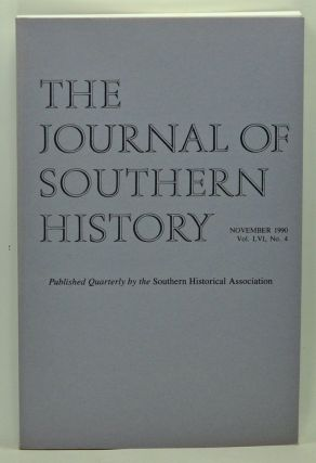 The Journal of Southern History, Volume 56, Number 4 (November 1990). John B. Boles, James L. Huston, Johanna Nicol Shields, Gaines M. Foster, James E. Fickle, Donald W. Ellis.