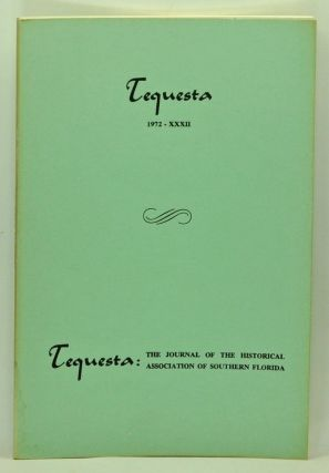 Tequesta: The Journal of the Historical Association of Southern Florida, Number 32 (1972). A Bulletin of the University of Miami. Charlton W. Tebeau, Aurura E. Davis, James W. Covington, Henry S. Marks, Bruce W. Ball, Dora Doster Utz, John F. Reiger.