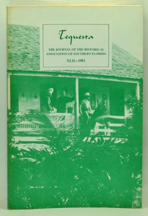 Tequesta: The Journal of the Historical Association of Southern Florida, Number 42 (1982). A Bulletin of the University of Miami. Charlton W. Tebeau, Margot Ammidown, Ron Blazek, Edward N. Akin, Raymond A. Mohl.