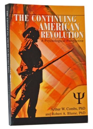 The Continuing American Revolution: A Psychological Perspective. Arthur W. Combs, Robert A. Blume