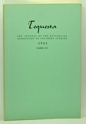 Tequesta: The Journal of the Historical Association of Southern Florida, Number 21 (1961). A Bulletin of the University of Miami. Charlton W. Tebeau, Bruce Catton, Nathan D. Shappee, Frank B. Sessa, James W. Covington, E. A. Hammond.