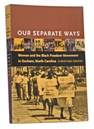 Our Separate Ways: Women and the Black Freedom Movement in Durham, North Carolina. Christina Greene