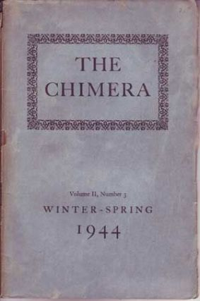 Chimera: A Literary Quarterly, Winter-Spring 1944 (Volume 2, No. 3). William Arrowsmith, Fearon Brown, Frederick Morgan, David Newton, Barbara Howes, Emma Swan, William Troy, Nicholas Moore, John Malcolm Brinnin, Beverly Baff, Gray Burr, Pablo Neruda, others.