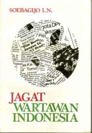 Jagat Wartawan Indonesia (Indonesian language edition). I. N. Soebagijo