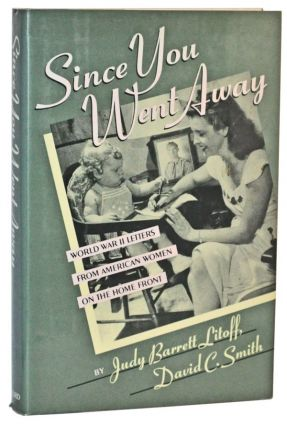 Since You Went Away: World War II Letters from American Women on the Home Front. Judy Barrett Litoff, David C. Smith.