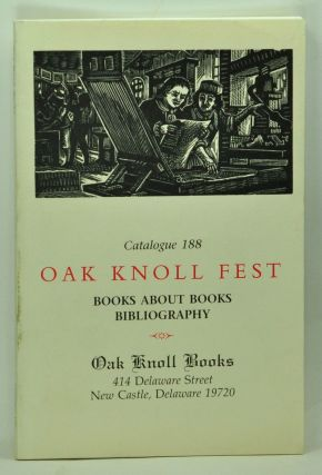 Oak Knoll Fest: Books about Books; Bibliography. Catalogue 188, Oak Knoll Books. Robert D. Fleck