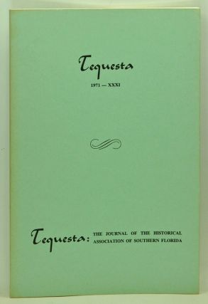 Tequesta: The Journal of the Historical Association of Southern Florida, Number 31 (1971). A Bulletin of the University of Miami. Charlton W. Tebeau, Gertrude M. Kent, Arva M. Parks, Mary S. Lundstrom, Bartlett C. Jones, John F. Reiger.