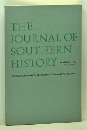 The Journal of Southern History, Volume 50, Number 1 (February 1984). John B. Boles, Aubrey C. Land, Peter Wallenstein, Thomas E. Jeffrey, Betty Brandon.