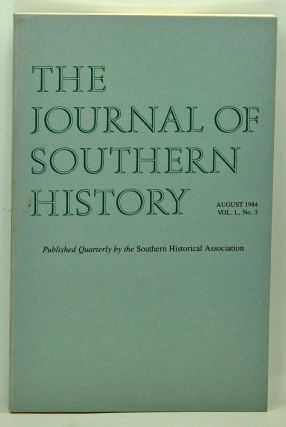 The Journal of Southern History, Volume 50, Number 3 (August 1984). John B. Boles, James H. Merrell, Virginia Jeans Laas, Margaret Warner, Pete Daniel.