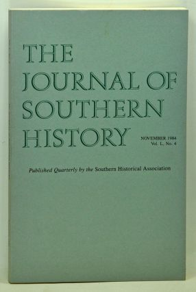 The Journal of Southern History, Volume 50, Number 4 (November 1984). John B. Boles, H. Roy Merrens, George D. Terry, J. Stephen Kroll-Smith, Ralph Shlomowitz, Raymond Arsenault.