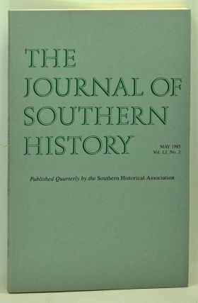 The Journal of Southern History, Volume 51, Number 2 (May 1985). John B. Boles, Grady McWhiney, Forrest McDonald, John Solomon Otto, George C. Rable, Bennett H. Wall.