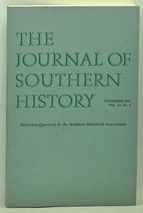 The Journal of Southern History, Volume 51, Number 4 (November 1985). John B. Boles, Donald Bellows, Albert C. Smith, Roderick N. Ryon, David E. Hamilton.